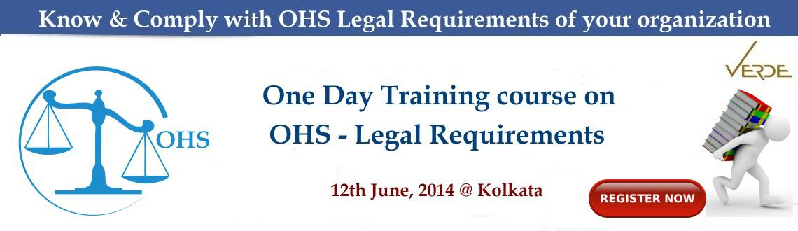Book Online Tickets for OHS LEGAL Requirements Training, Kolkata. Reduce your risk exposure by systematic compliance to OHS Legal Requirements