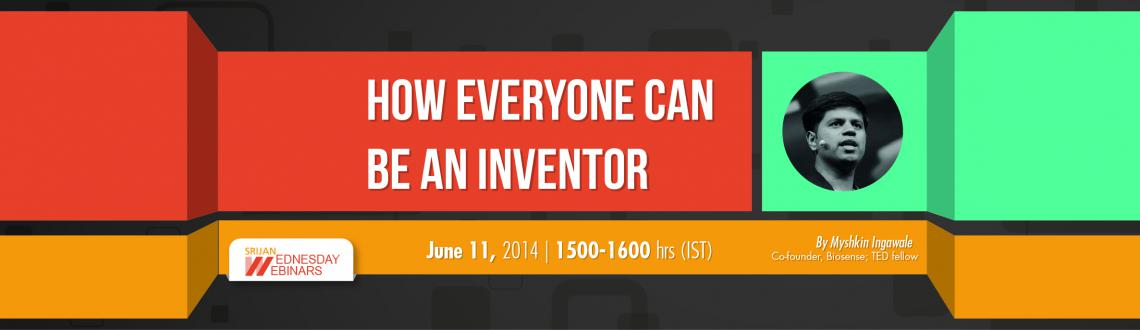 How Everyone Can Be An Inventor