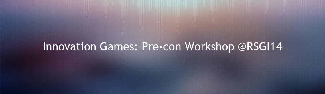 Innovation Games: Pre-con Workshop @RSGI14