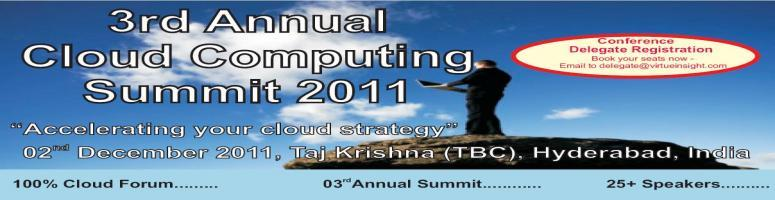 """Book Online Tickets for 3rd Annual Cloud Computing Summit 2011, Hyderabad. """"Accelerating your cloud strategy"""" 100% Cloud Forum.... 3rd Annual Summit.... 25+Speakers.... Conference Info: Cloud Technology is changing at breakneck speed. According to IDC, within just a few years, cloud computing has reshaped t"""