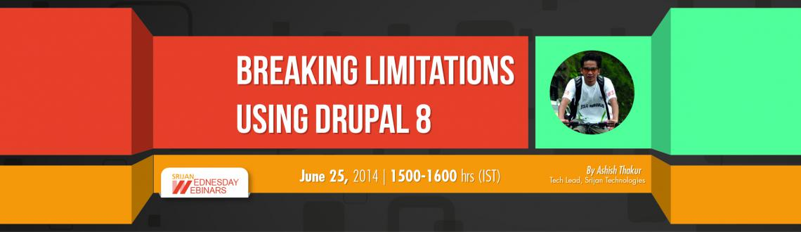 Book Online Tickets for Breaking Limitations with Drupal 8, . 