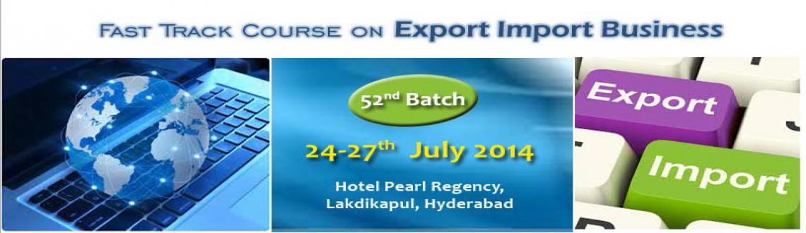 Fast Track Course on Entry to EXPORT-IMPORT Business -from -24-27 July, 2014 @HYD