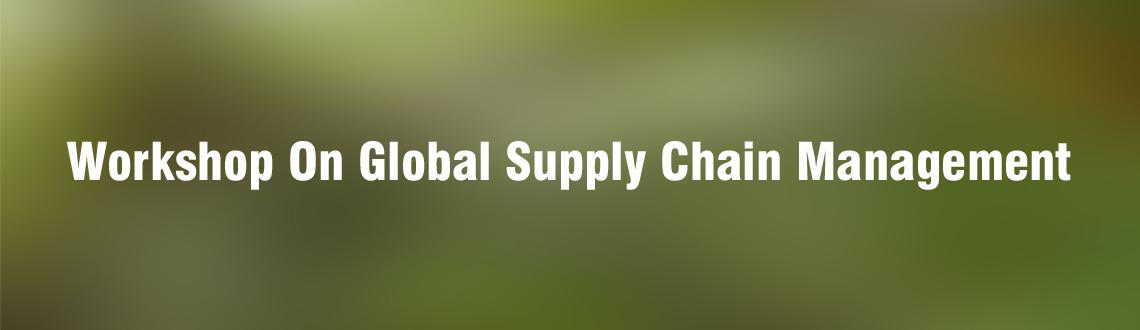 Book Online Tickets for Workshop On Global Supply Chain Manageme, Chennai. Agenda: