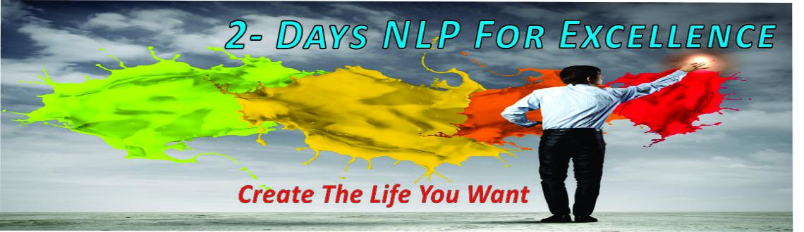 2- Days NLP  For Excellence - Create The Life You Want