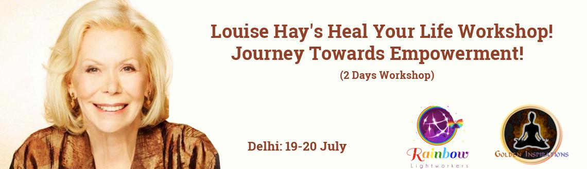 Book Online Tickets for Louise Hays Heal Your Life , NewDelhi. Louise Hay\\'s Heal Your Life Workshop! Journey Towards Empowerment! 