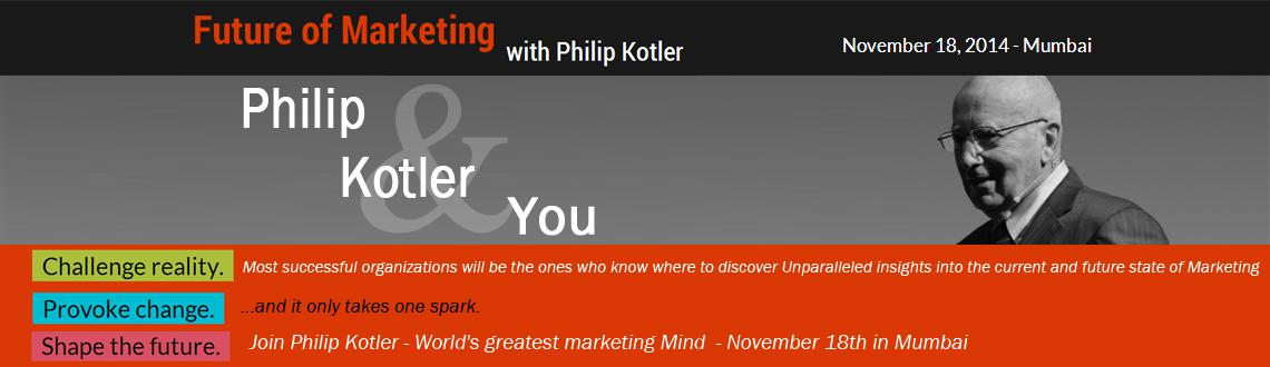 Book Online Tickets for Future of Marketing with Philip Kotler, Mumbai. Challenge reality.        Most successful organizations will be the ones who know where to discover Unparalleled insights into the current and future state of Marketing