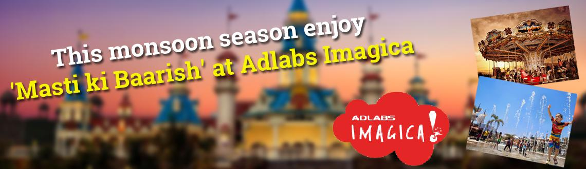 Book Online Tickets for This monsoon season enjoy Masti ki Baari, Mumbai. This monsoon season enjoy 'Masti ki Baarish' at Adlabs Imagica