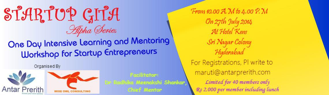 Book Online Tickets for Startup Gita Alpha Series- One Day Inten, Hyderabad.  Startup GITA are a alphabetical series of workshops and trainings aimed at providingsupport for potential and startup entrepreneurs at various stages, organised by Antar Prerith Training Solutions Pvt Ltd and Wise Owl Consulting Antar Prerit