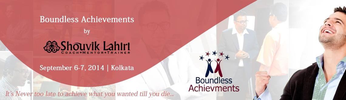 Book Online Tickets for Boundless Achievements By Shouvik Lahiri, Kolkata. Achieve Whatever you want… Lets not create any Boundaries to our thoughts
