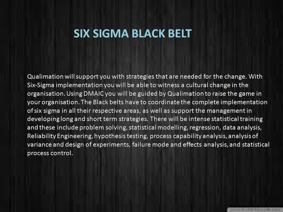 Book Online Tickets for SIX SIGMA BLACK BELT TRAINING AND CERTIF, Chennai. Black belts are the cheif change agents to the six sigma program. Qualimation will support you with strategies that are needed for the change. With Six-Sigma implenenation you will be able to witness a cultural change in the organisation. Using DMAIC