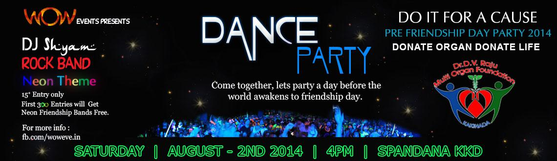 Book Online Tickets for Pre Friendship Day Dance Party 2014, Kakinada. Come together, lets party a day before the world awakens to friendship day.