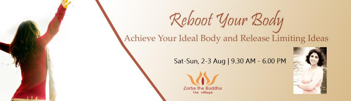 Book Online Tickets for Reboot Your Body, NewDelhi. Reboot Your BodyAchieving Your Ideal Weight and Manifesting Your Dream Body