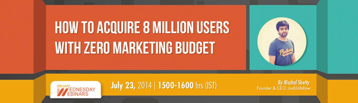 Book Online Tickets for How to Acquire 8 Million Users with ZERO, .       Often marketers find themselves in a fix when it comes to acquiring users for their product, especially if they have a low or no budget.      In this webinar, our speaker will talk about how one can acquire 8 million users with a $0