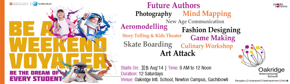 Book Online Tickets for WEEKEND VOYAGER  WEEKEND ACTIVITY PROGRA, Hyderabad. Brief Synopsis–  Be A Weekend Voyager- Be the Dream of Every Child Weekend Voyager is a weekend activity initiative to provide numerous opportunities for students of all ages beyond academic learning. The Oakridge initiative Weekend Voyager i