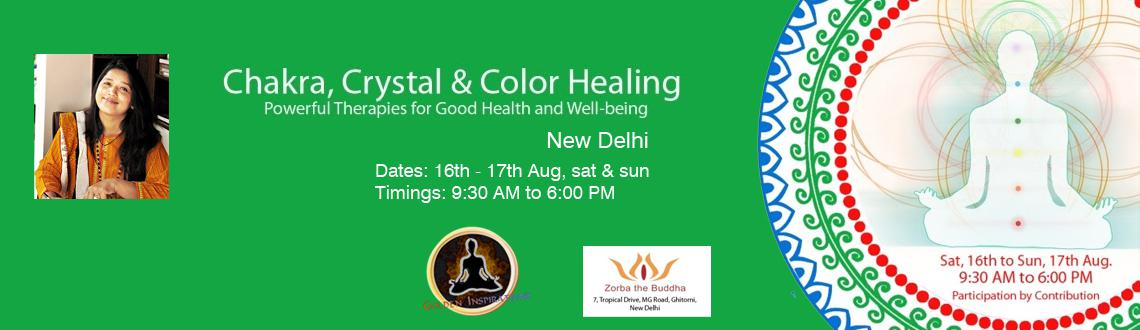 Book Online Tickets for Chakra, Crystal  Color Healing , NewDelhi. Chakra, Crystal&Color Healing Powerful Therapies for Good Health and Well-being  Join us for a powerful energy healing course using techniques of crystal, chakra and color therapy. Through this course, we will learn how