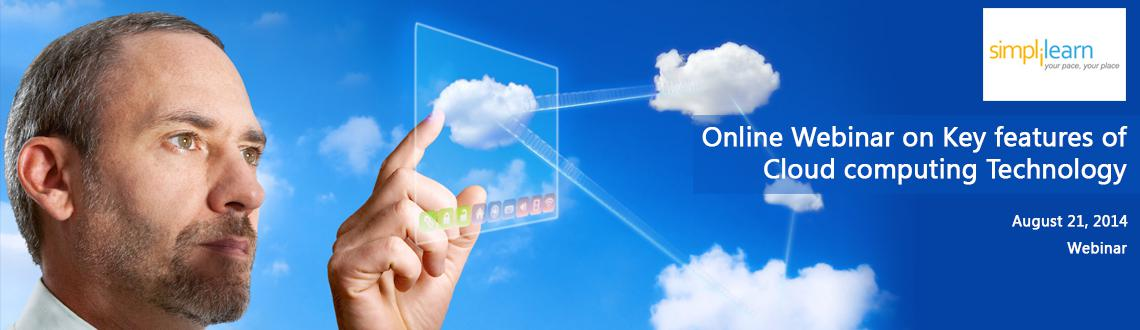 Simplilearns Free cloud computing  Online Webinar on  Key features of Cloud computing Technology