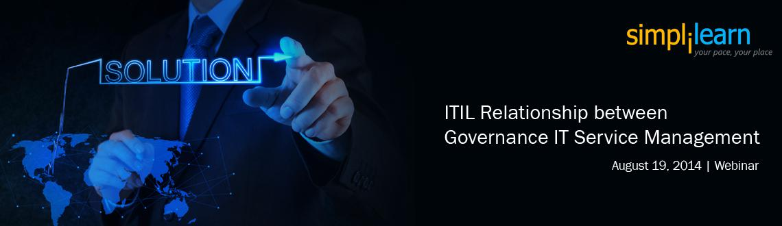 ITIL Service Management Free Webinar San Francisco, CA Relationship between IT Governance  IT Service Management