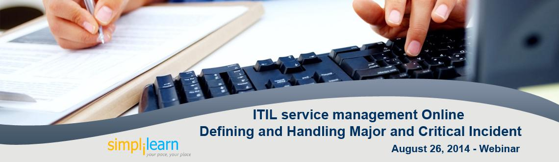 Simplilearns Free ITIL service management Online Webinar on Beyond Incidents: Defining and Handling Major and Critical Incident