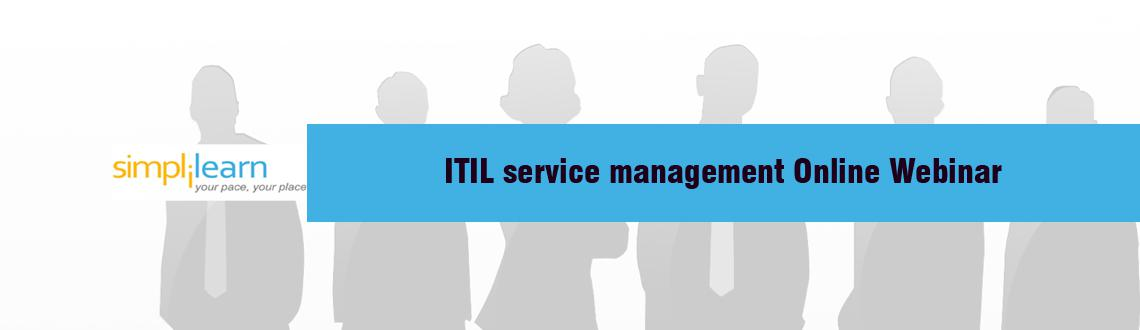 Simplilearns Free ITIL service managementOnline Webinar on ITIL, a certification holding the potential to be the best possible for the service management industry across domains