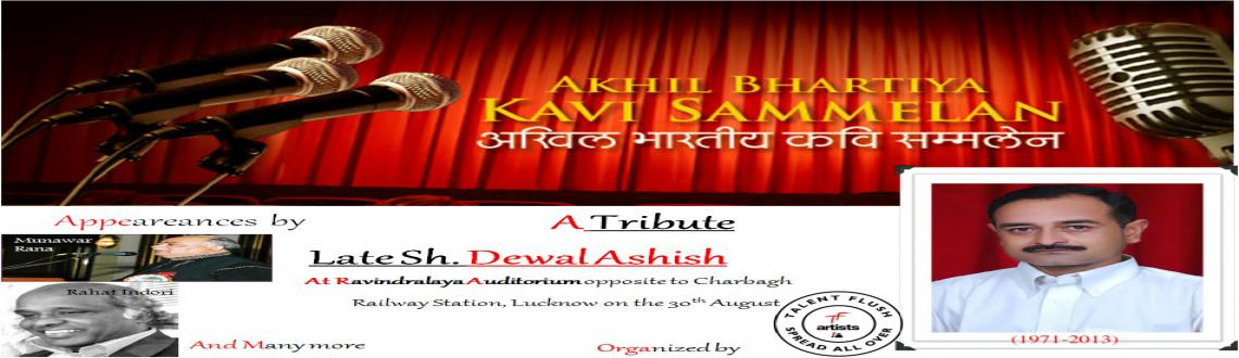 Book Online Tickets for A Tribute to Late shri Dewal Ashish--Akh, Lucknow. Talent Flush is organizing one of the biggest formal gathering of poets of India to pay tribute to a legendary poet Late Sh. Dewal Ashish.