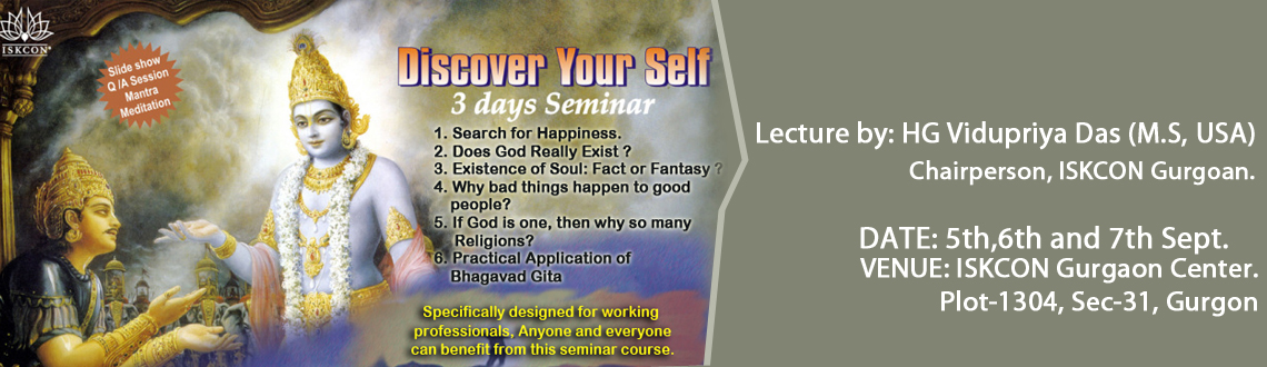 Book Online Tickets for Discover Your SELF (sept), Gurugram. For spreading Happiness, awareness & enlightenment among residents of Gurgaon, ISKCON Gurgaon is conducting a special course namely \\\