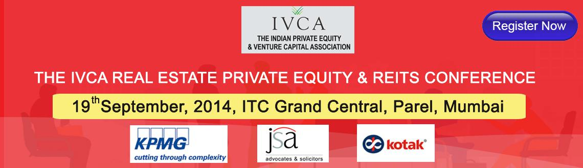Book Online Tickets for THE IVCA REAL ESTATE PRIVATE EQUITY  REI, Mumbai. New Buzz in the Indian Real Estate Sector  Respected senior speakers are already confirmed from KKR, Tata Capital, IDFC Realty, Piramal Capital, Temasek, Golden State Capital, ICICI Venture,The Xander Funds, Ascendas, Standard Chartered Priva