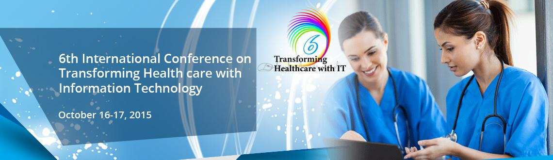 6th International Conference on Transforming Health care with Information Technology 2015