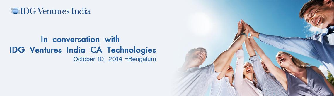 Book Online Tickets for In conversation with IDG Ventures India , Bengaluru. In conversation with    IDG Ventures India & CA Technologies Are you an emerging software start-up with disruptive technology ideas in any of these domains? DevOps, Identity Management, Enterprise Security, Infrastructure Management,