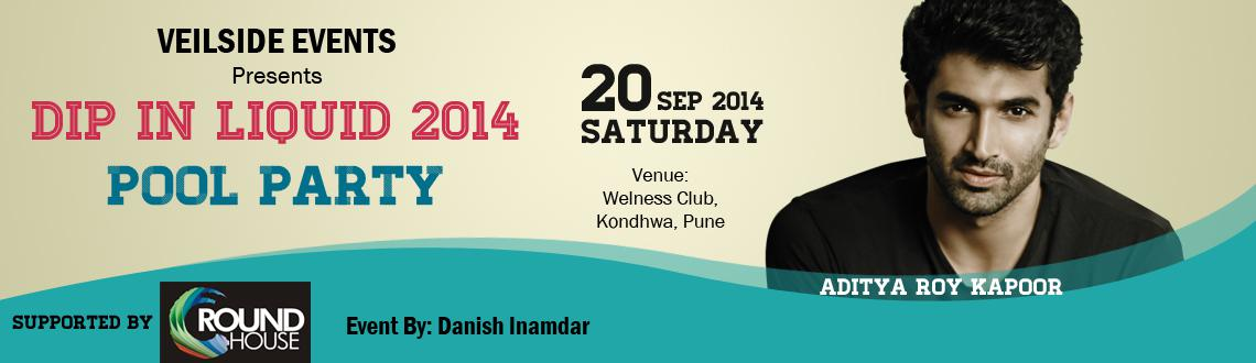 DIP IN LIQUID 2014 WITH ADITYA ROY KAPOOR on 20th Sept @