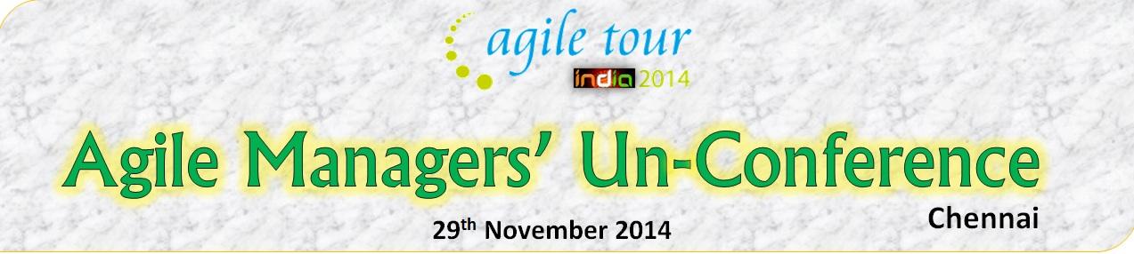 Agile Tour 2014-Chennai- Agile Managers Un-Conference