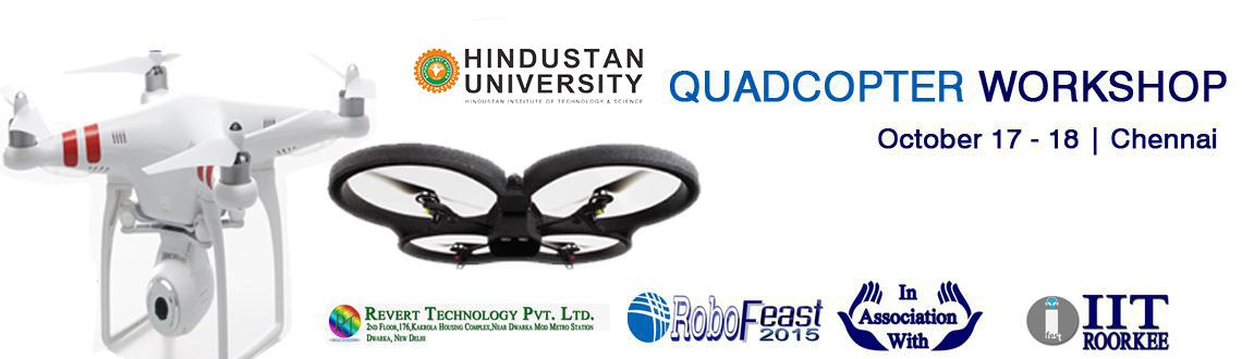 Book Online Tickets for Quad Copter Workshop - IIT Roorkee in as, Chennai. Hindustan University is hosting a two day quad copter workshop organised by Revert Technology in association with IIT-Roorkee on 17th & 18th October 2014. The objective of the workshop is to provide a hands-on experience on building quad cop
