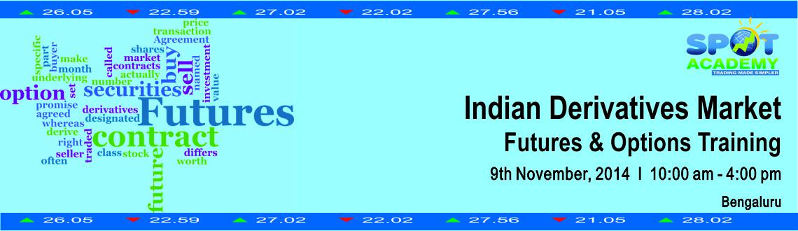 Book Online Tickets for Indian Derivatives Market Futures  Optio, Bengaluru. Indian Derivatives Market Futures & Options Training