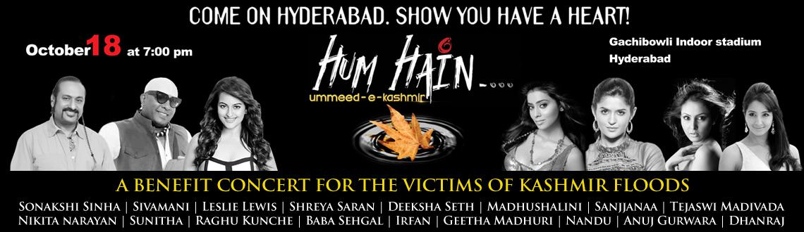 Book Online Tickets for Hum Hain Ummeed-e-Kashmir @ Gachibowli S, Hyderabad. Hum Hain Ummeed-e-Kashmir is an initiative driven by Event and Entertainment Management Association (EEMA) India, supported by Government of Telangana, to support the victims of the flood which took place in Kashmir recently. 