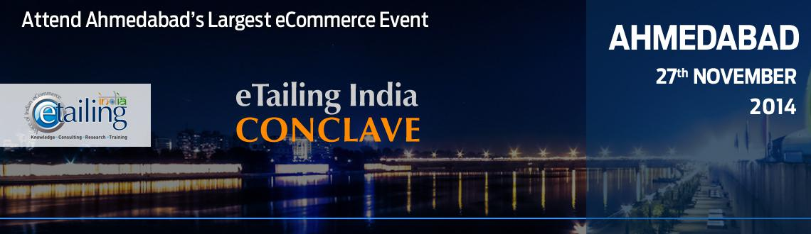 Book Online Tickets for eTailing India Conclave in Ahmedabad , Ahmedabad. eTailing India\\\'s vision is to bring the eCommerce eco-system on a central platform to disseminate knowledge, share experiences, connect with eco-system providers and drive the growth of the overall eCommerce eco-system.   The