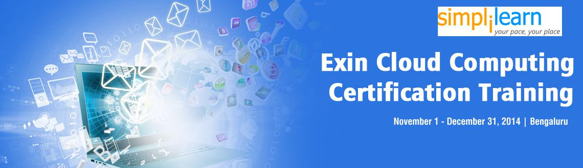 Book Online Tickets for Exin Cloud Computing Certification Train, Bengaluru. Exin Cloud Computing Certification Training in Bangalore on Nov-Dec,2014
