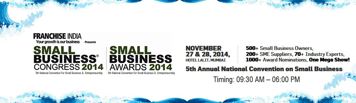 Book Online Tickets for 5th Annual National Convention on Small , Mumbai.  Greetings from Franchise India !! Franchise India is glad to invite you at the 5th National Convention for Small Business & Entrepreneurship. The Small Business Congress 2014 is a forum for thinking Big. Now in its 5th Annual Edit