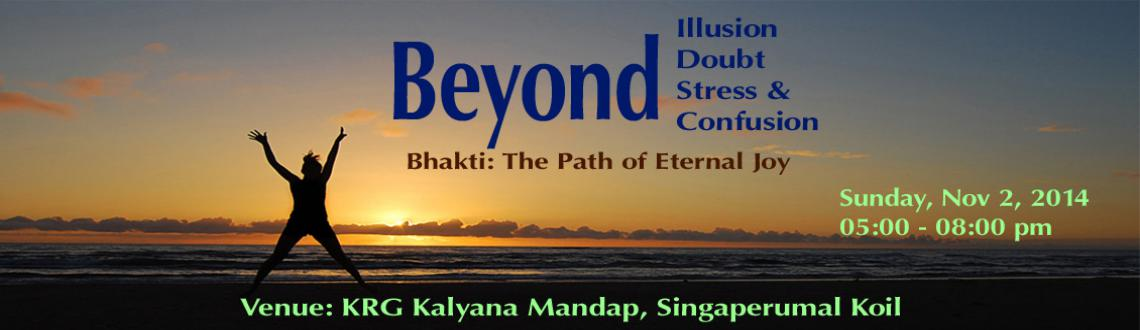 Book Online Tickets for Beyond Illusion, Doubt, Stress and Confu, Chennai.  