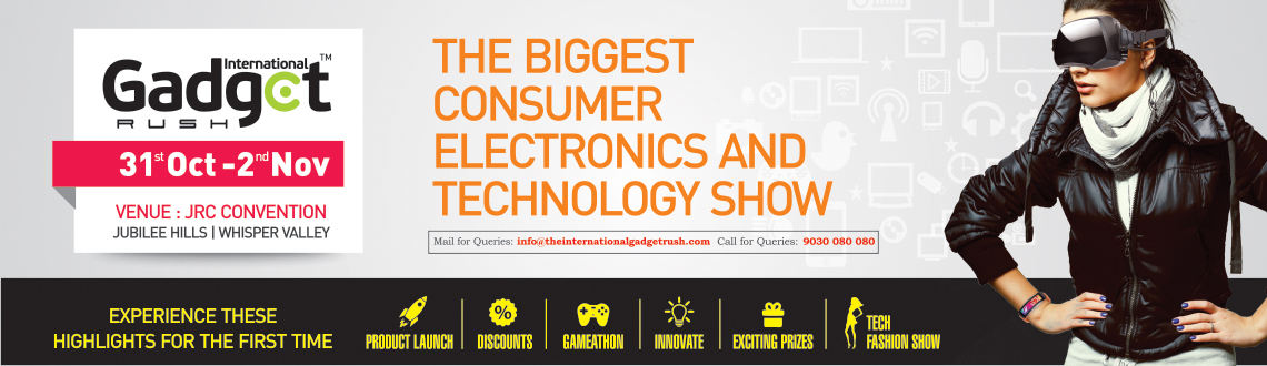 Book Online Tickets for International Gadget Rush @ Hyderabad, Hyderabad.  