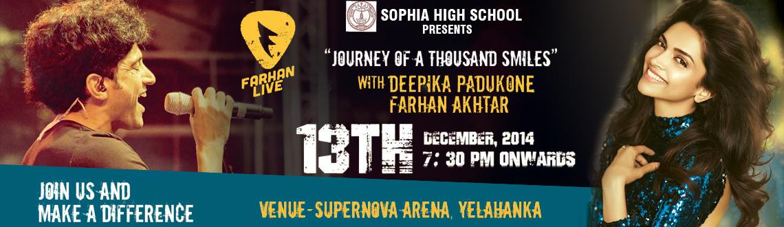 Book Online Tickets for (FARHAN LIVE) Journey of a Thousand Smil, Bengaluru. (FARHAN LIVE) Journey of a Thousand Smiles with Deepika Padukone and Farhan Akthar.Supernova, Yelahanka Saturday, December 13 at 7:30pm onwardsinfo: 99007 01406Organised by:Sophia High School, Bengaluru