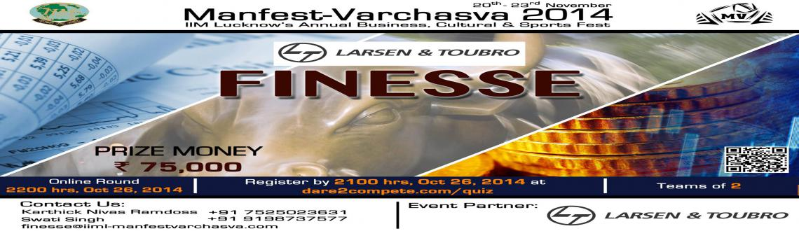 Book Online Tickets for Manfest Varchava LnT Finesse, Lucknow. Larsen & Toubro and IIM Lucknow's Manfest-Varchasva 2014 present Finesse: The finance Case Challenge. As today's financial world grows ever more complex, the long-term health of any corporation depends on ultimately how well it manag