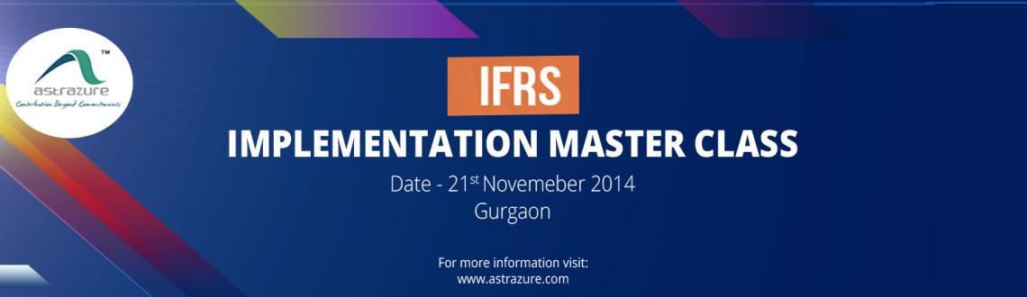 Book Online Tickets for IFRS Implementation Masterclass, Gurugram. IFRS Implementation Masterclass - A Journey towards the Global Practice
