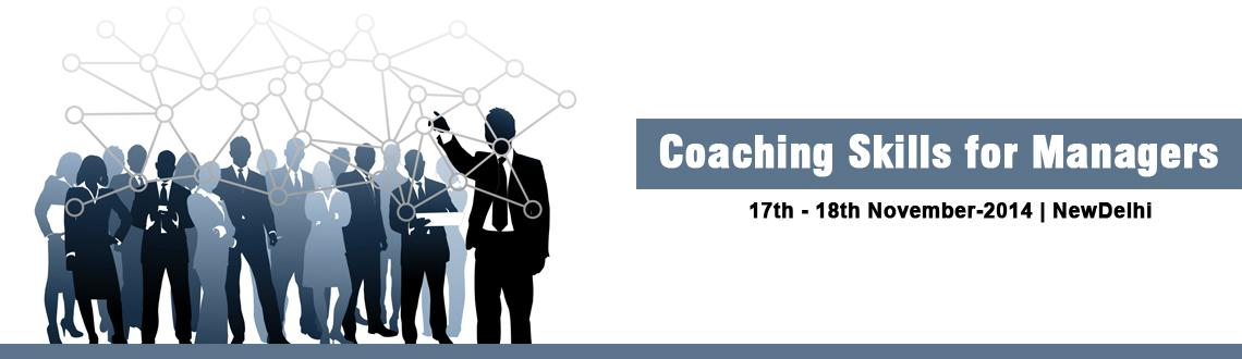 Book Online Tickets for Coaching Skills For Managers - New Delhi, NewDelhi. Coaching Skills