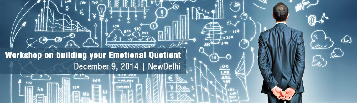 Book Online Tickets for Workshop on building your Emotional Quot, NewDelhi. Need for Emotional Intelligence