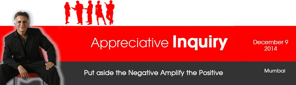 Book Online Tickets for Appreciative Inquiry - Mumbai, Mumbai. Appreciative Inquiry