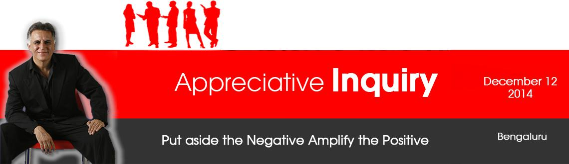 Book Online Tickets for Appreciative Inquiry - Bangalore, Bengaluru. Appreciative Inquiry Appreciative Inquiryis a collaborative, strength-based approach to both personal and organizational development that is proving to be highly effective in thousands of organizations and communities in hundreds of countries