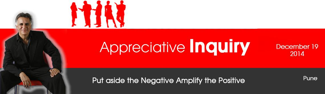 Book Online Tickets for Appreciative Inquiry - Pune, Pune. Appreciative Inquiry Appreciative Inquiryis a collaborative, strength-based approach to both personal and organizational development that is proving to be highly effective in thousands of organizations and communities in hundreds of countries