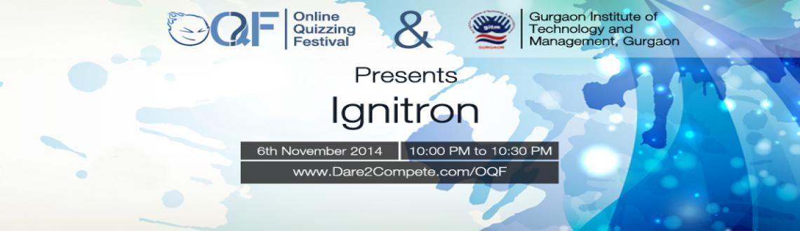 Gurgaon Institute of Technology and Management (GITM), Gurgaon and Online Quizzing Festival presents IGNITRON 2014 QUIZ.