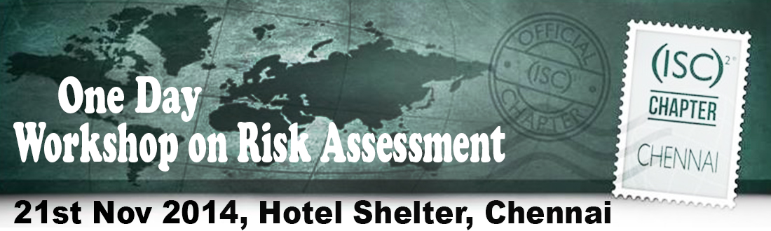 "Book Online Tickets for (ISC)2 Chennai Chapter- Risk Assessment , Chennai. ""One Day Workshop on Risk Assessment""