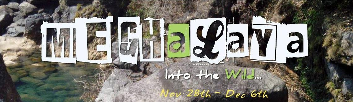 Into The Wild - Meghalaya | Nov 28th - Dec 6th, 2014