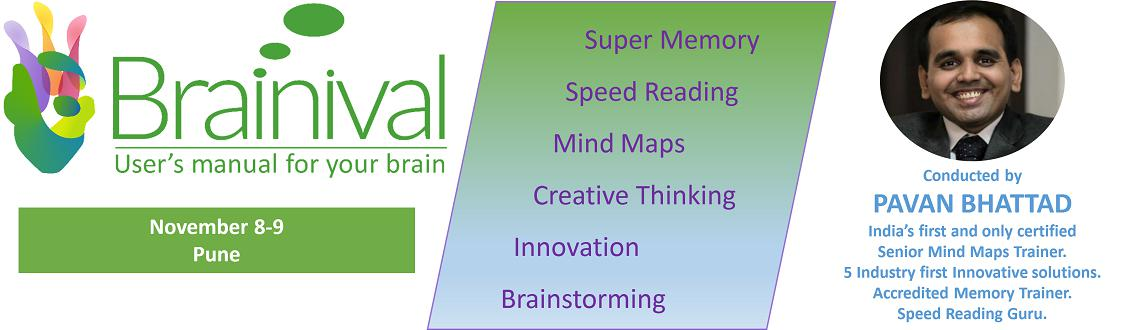 Book Online Tickets for BRAINIVAL - Speed Reading, Mind Maps, Su, Pune. BRAINIVAL  Conducted by PAVAN BHATTAD  India\\\'s First and only Certified Senior Mind Maps Trainer  Speed Reading Guru  Directly trained by Tony Buzan  The cut-throat competition, and so much information overl